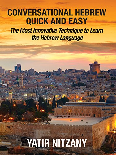 Conversational Hebrew Quick and Easy: The Most Innovative and Revolutionary Technique to Learn the Hebrew Language. For Beginners, Intermediate, and Advanced Speakers (English Edition)