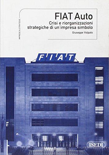 Fiat Auto. Crisi e riorganizzazioni strategiche di un'impresa simbolo