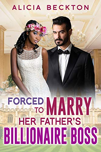 Forced To Marry Her Father's Billionaire Boss: BWWM, Billionaire, Older Man, Hard Times, Desperation, Ultimatums Romance (Forced Marriage Book 1)
