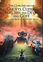 The Chronicles of Ghosts, Cupids, Witches, the Devil and God! Oh, and Real Live People Also!