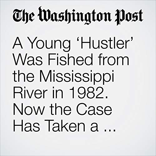 A Young 'Hustler' Was Fished from the Mississippi River in 1982. Now the Case Has Taken a Chilling Turn. copertina