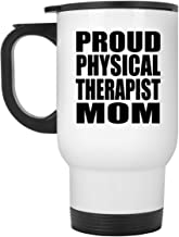 Proud Physical Therapist Mom - White Travel Mug Insulated Tumbler Stainless Steel - for Mother Mom from Daughter Son Kid W...