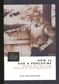 How to Hug a Porcupine  Dealing With Toxic & Difficult to Love Personalities