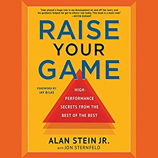 Raise Your Game     High-Performance Secrets from the Best of the Best              By:                                                                                                                                 Alan Stein,                                                                                        Jon Sternfeld,                                                                                        Jay Bilas - foreword                               Narrated by:                                                                                                                                 Alan Stein                      Length: 7 hrs and 36 mins     121 ratings     Overall 4.8