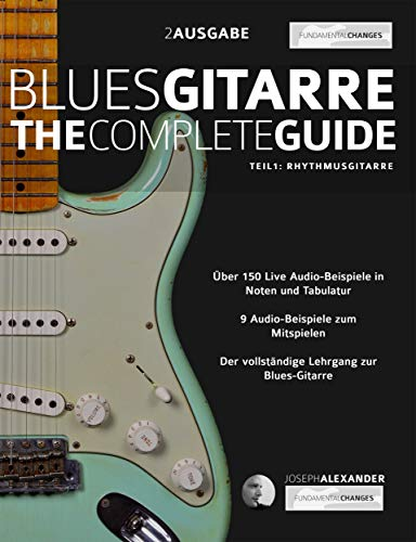 Blues-Gitarre - The Complete Guide:: Teil 1 - Rhythmusgitarre (Blues Gitarre spielen)