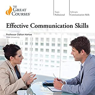 Effective Communication Skills                   Written by:                                                                                                                                 Dalton Kehoe,                                                                                        The Great Courses                               Narrated by:                                                                                                                                 Dalton Kehoe                      Length: 11 hrs and 53 mins     30 ratings     Overall 4.8