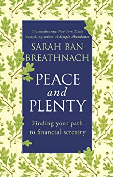 Peace and Plenty: Finding your path to financial security by [Sarah Ban Breathnach]