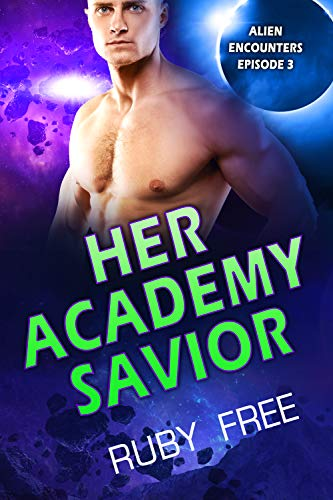 Her Academy Savior: A Scifi Romance (Alien Encounters Book 3)