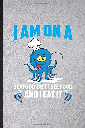 I Am on a Seafood Diet I See Food and I Eat It: Funny Lined Notebook Journal To Write For On Diet Workout, Dietary Nutrition, Inspirational Saying Unique Special Birthday Gift Idea Personalized Style