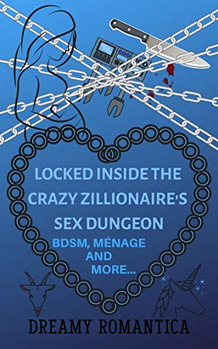 Locked Inside The Crazy Zillionaire's Sex Dungeon: BDSM, Ménage, And More... (English Edition)