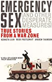 Emergency Sex (And Other Desperate Measures): True Stories from a War Zone [Lingua inglese]