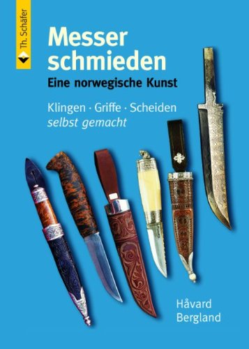 Messer schmieden: Eine norwegische Kunst: Klingen, Griffe und Scheiden selbst gemacht