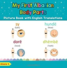 My First Albanian Body Parts Picture Book with English Translations: Bilingual Early Learning & Easy Teaching Albanian Books for Kids (Teach & Learn ... for Children) (Volume 7) (Albanian Edition)