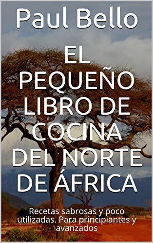 El pequeño libro de cocina del norte de África: Recetas sabrosas y poco utilizadas. Para principiantes y avanzados