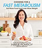 cooking for a fast metabolism: eat more food and lose more weight (english edition)
