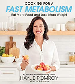 Cooking for a Fast Metabolism: Eat More Food and Lose More Weight (English Edition) di [Haylie Pomroy]