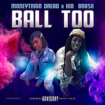 Ball Too (feat. Kia Brasii)
