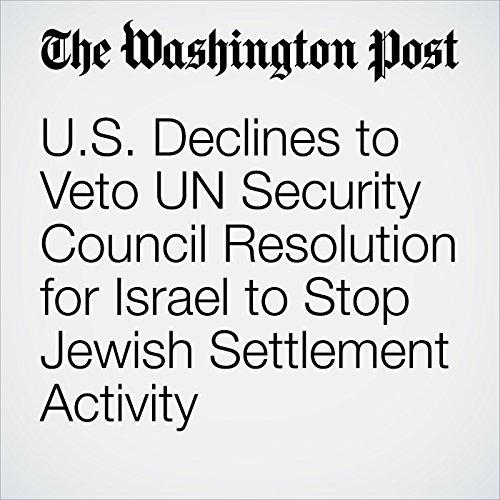U.S. Declines to Veto UN Security Council Resolution for Israel to Stop Jewish Settlement Activity cover art