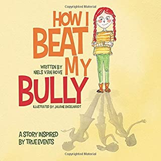 How I Beat My Bully: A story inspired by true events