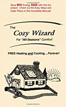 The Cozy Wizard - FREE Heating and Cooling...Forever! - Let Sun do the Work!
