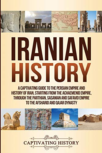 Compare Textbook Prices for Iranian History: A Captivating Guide to the Persian Empire and History of Iran, Starting from the Achaemenid Empire, through the Parthian, Sasanian and Safavid Empire to the Afsharid and Qajar Dynasty  ISBN 9781950922284 by History, Captivating