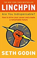 Linchpin: Are You Indispensable?. Seth Godin