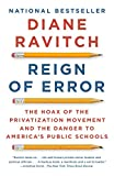 Reign of Error: The Hoax of the Privatization Movement and the Danger to America's Public Schools - Diane Ravitch