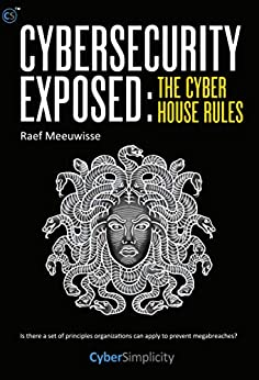 [Raef Meeuwisse]のCybersecurity Exposed: The Cyber House Rules (English Edition)