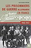 Les Prisonniers de Guerre Allemands en France - 1945-1947