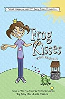 Frog Kisses: A Princess & the Frog Story (What Happens Next Fairy Tales)