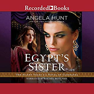 Egypt's Sister     A Novel of Cleopatra              By:                                                                                                                                 Angela Hunt                               Narrated by:                                                                                                                                 Rachel Botchan                      Length: 12 hrs and 6 mins     2 ratings     Overall 4.0