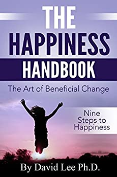 The Happiness Handbook: The Art of Beneficial Change by [David Lee]