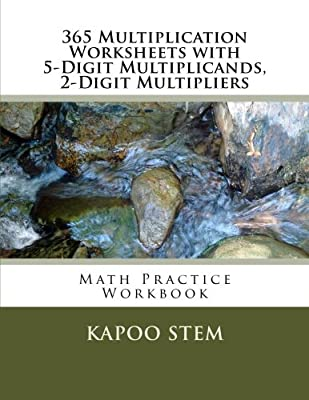 365 Multiplication Worksheets with 5-Digit Multiplicands, 2-Digit Multipliers: Math Practice Workbook: Volume 9 (365 Days Math Multiplication Series) from CreateSpace Independent Publishing Platform