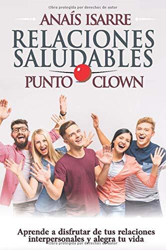Relaciones Saludables Punto Clown: Aprende a disfrutar de tus relaciones interpersonales y alegra tu vida.