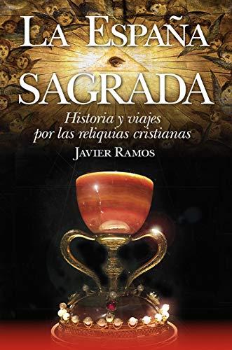 La España Sagrada. Historia y viajes por las reliquias cristianas ...