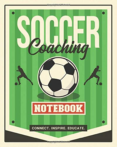 Soccer Coaching Notebook: Essential Teaching Tool for Practices, Games & One-on-One Training