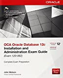 OCA Oracle Database 12c Installation and Administration Exam Guide (Exam 1Z0-062)...