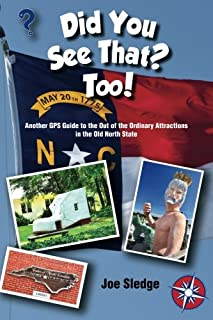 Did You See That? Too!: Another GPS Guide to the Out of the Ordinary Attractions in the Old North State