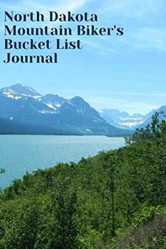 North Dakota Mountain Biker's Bucket List Journal: Mountain Biking Lovers Log Book and Diary, Gift Idea