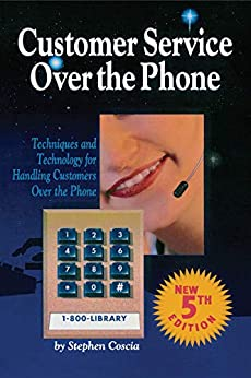 Customer Service Over the Phone: Techniques and Technology for Handling Customers Over the Phone (Telecom Library) by [Stephen Coscia]