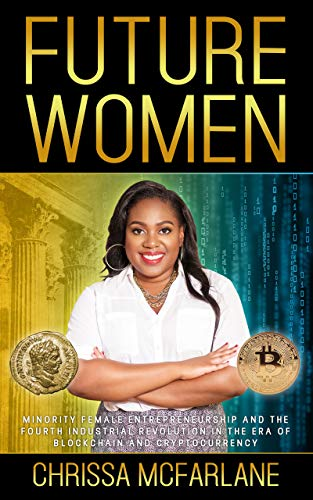 FUTURE WOMEN: Minority Female Entrepreneurship and the Fourth Industrial Revolution in the era of Blockchain and Cryptocurrency