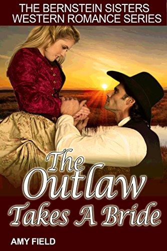 The Outlaw Takes A Bride: A Historical Western Romance (Bernstein Sisters Historical Western Romance Series Book 5) by [Amy Field]