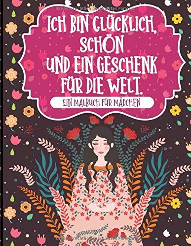 Ich bin glücklich, schön und ein Geschenk für die Welt: Ein Malbuch für alle wundervollen Frauen und Mädchen