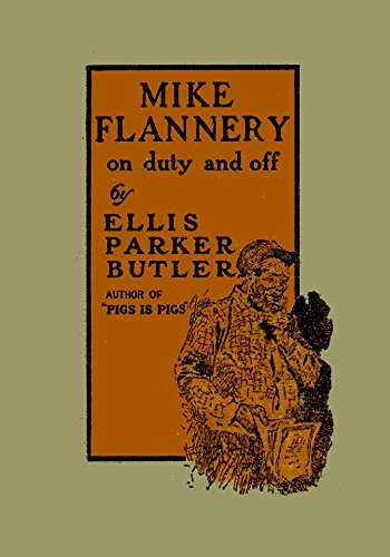 Mike Flannery on Duty and Off, by Ellis Parker Butler; Illustrations by Gustavus C. Widney