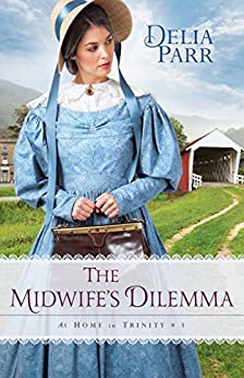 The Midwife's Dilemma (At Home in Trinity Book #3) by [Delia Parr]