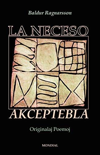 La Neceso Akceptebla (Originalaj Poemoj En Esperanto) (Originala Literaturo) (Esperanto Edition) (Paperback)