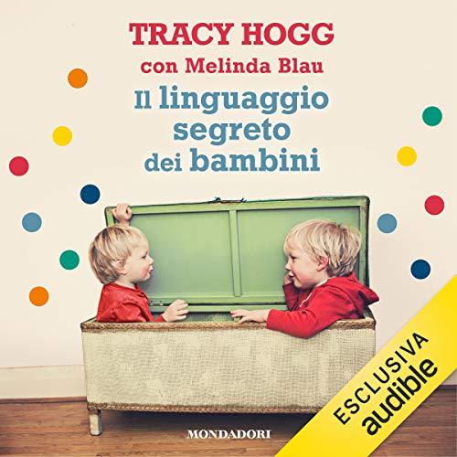 Il linguaggio segreto dei bambini Audiobook By Tracy Hogg, Melinda Blau cover art