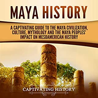 Maya History: A Captivating Guide to the Maya Civilization, Culture, Mythology, and the Maya Peoples' Impact on Mesoamerican History cover art