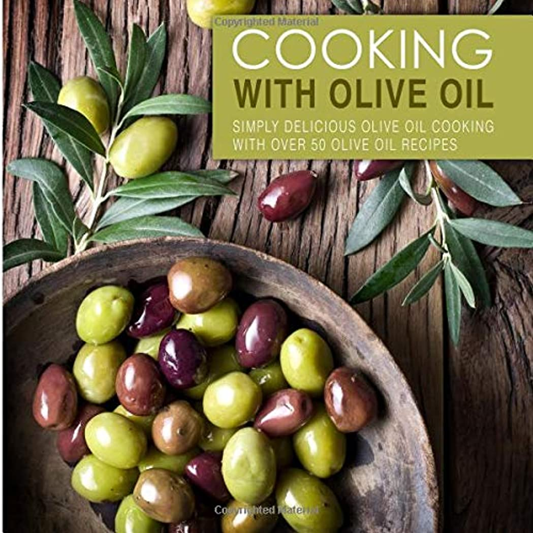 キャッシュ着実に鳩Cooking with Olive Oil: Simply Delicious Olive Oil Cooking with Over 50 Olive Oil Recipes