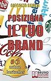 POSIZIONA IL TUO BRAND. I Segreti del Brand Positioning per...